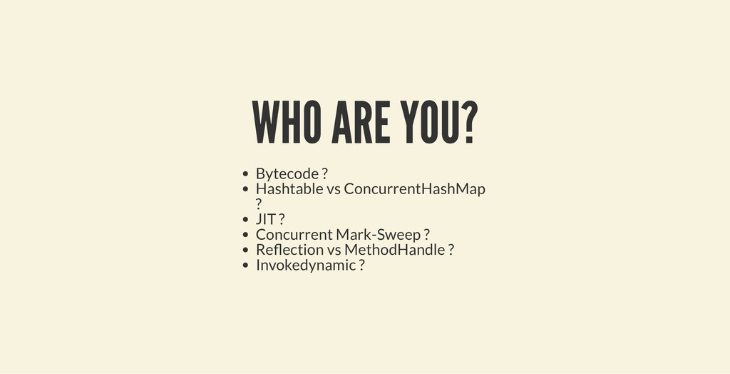 WHO ARE YOU? WHO ARE YOU? Bytecode ? Hashtable ...