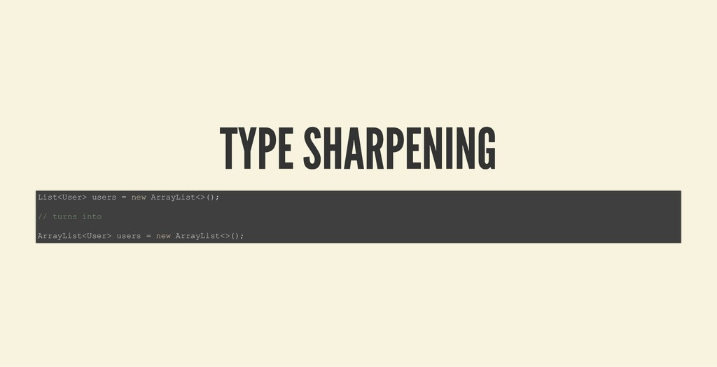 TYPE SHARPENING TYPE SHARPENING List<User> user...