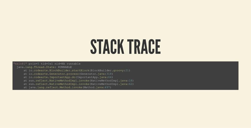 "STACK TRACE STACK TRACE ""main@1"" prio=5 tid=0x1..."