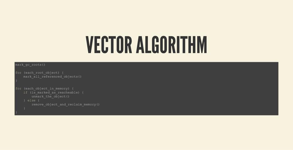 VECTOR ALGORITHM VECTOR ALGORITHM mark_gc_roots...