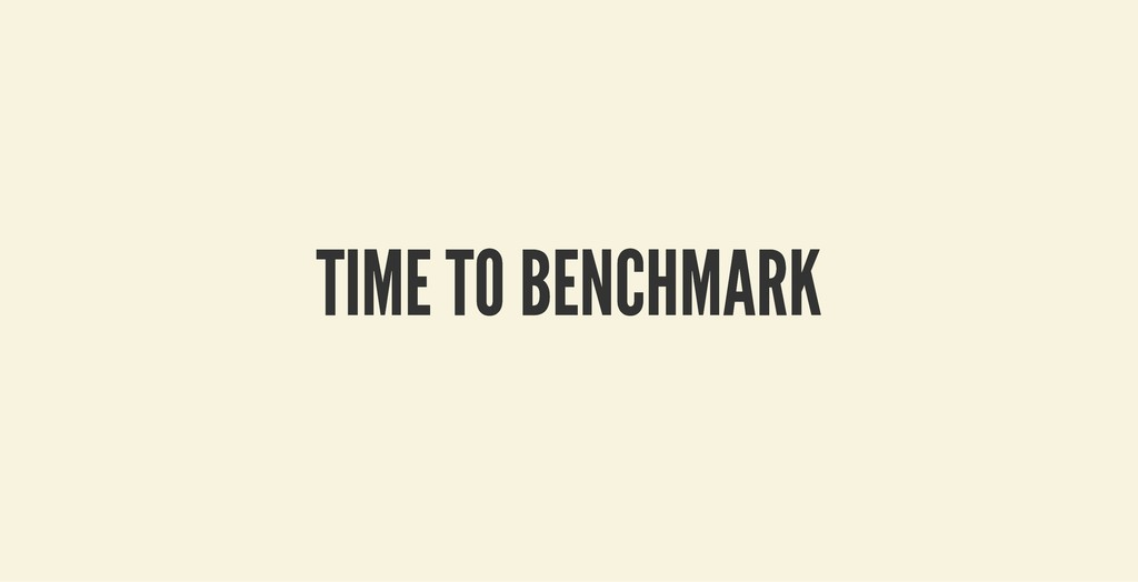 TIME TO BENCHMARK TIME TO BENCHMARK