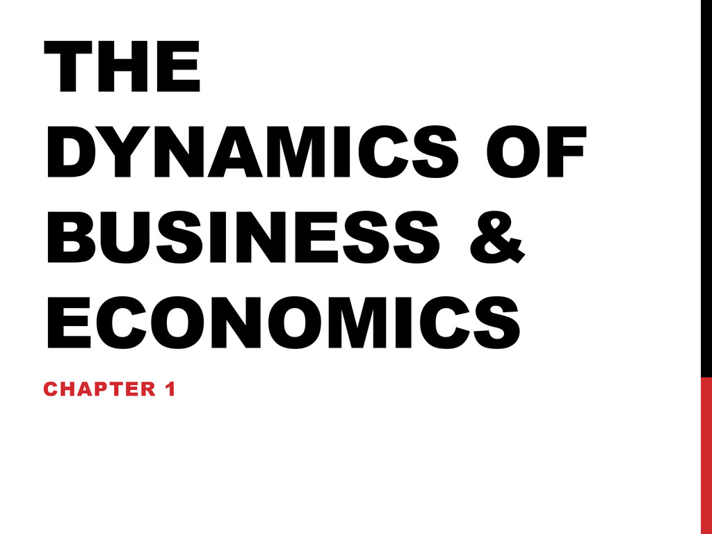 THE DYNAMICS OF BUSINESS & ECONOMICS CHAPTER 1