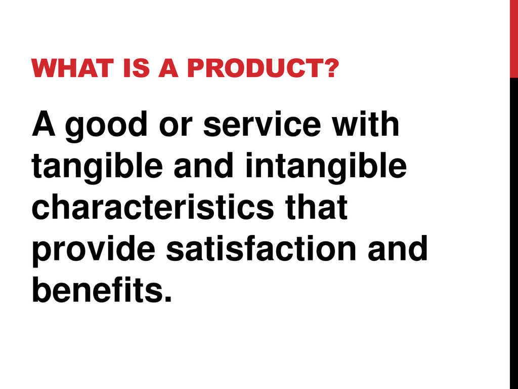 WHAT IS A PRODUCT? A good or service with tangi...