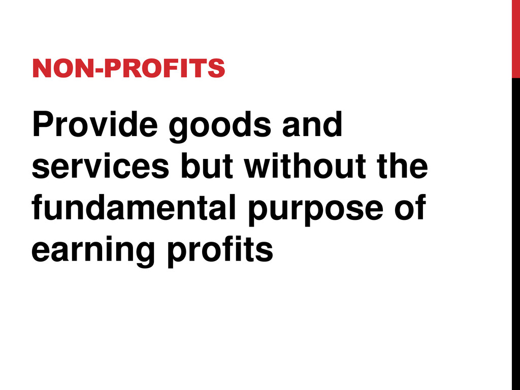 NON-PROFITS Provide goods and services but with...