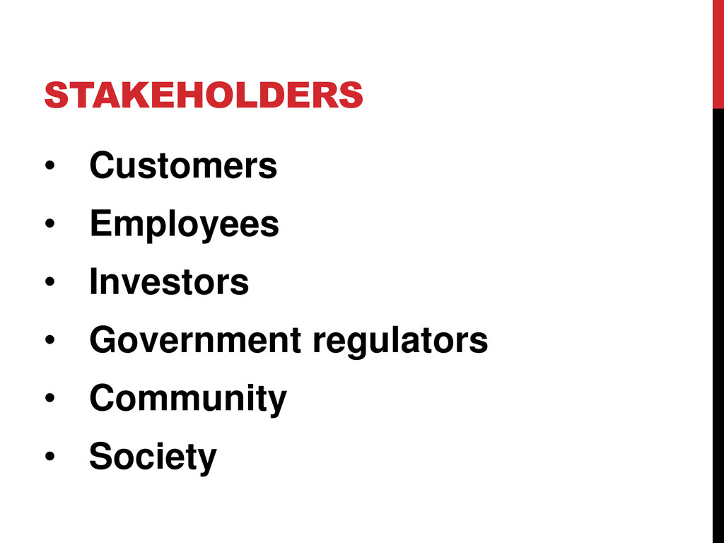 STAKEHOLDERS • Customers • Employees • Investor...