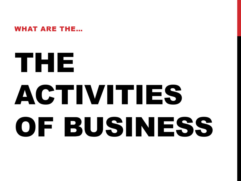 THE ACTIVITIES OF BUSINESS WHAT ARE THE…