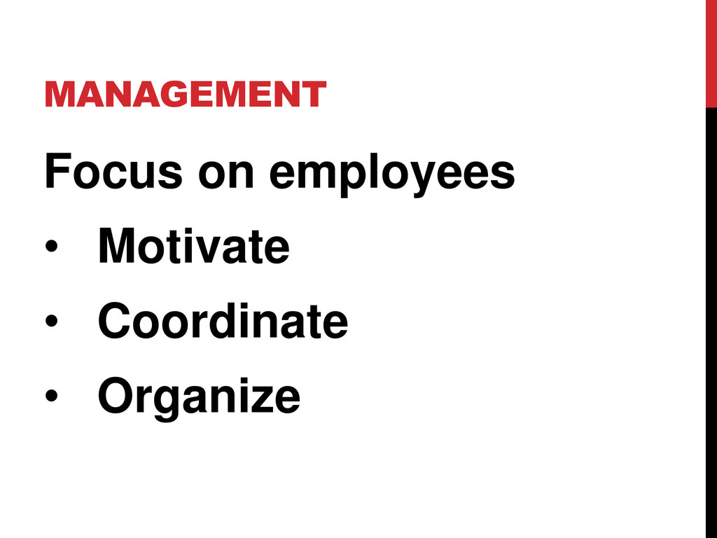 MANAGEMENT Focus on employees • Motivate • Coor...