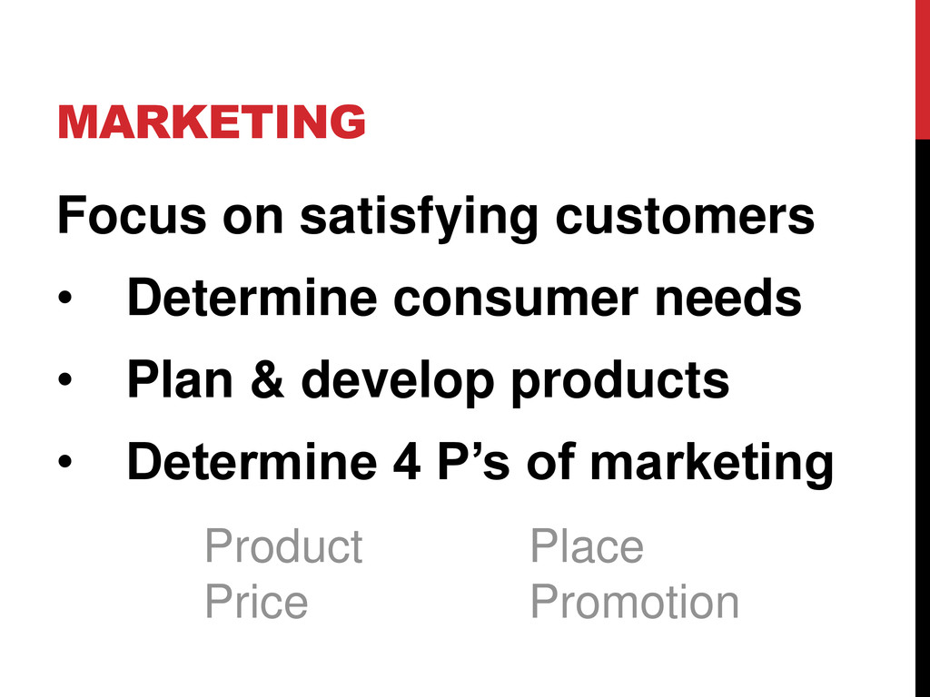 MARKETING Focus on satisfying customers • Deter...