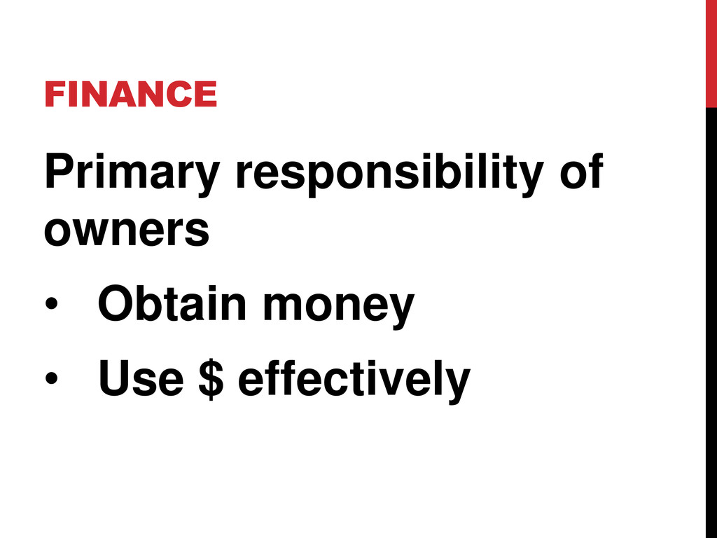 FINANCE Primary responsibility of owners • Obta...