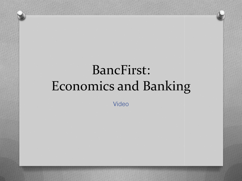 BancFirst: Economics and Banking Video