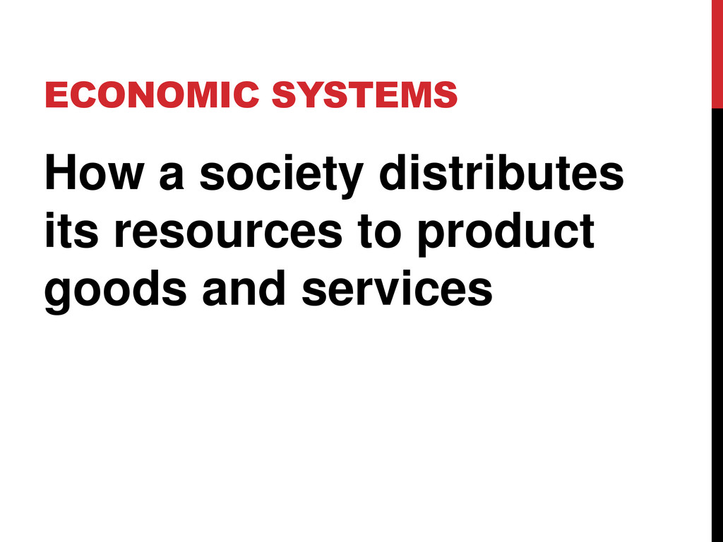 ECONOMIC SYSTEMS How a society distributes its ...