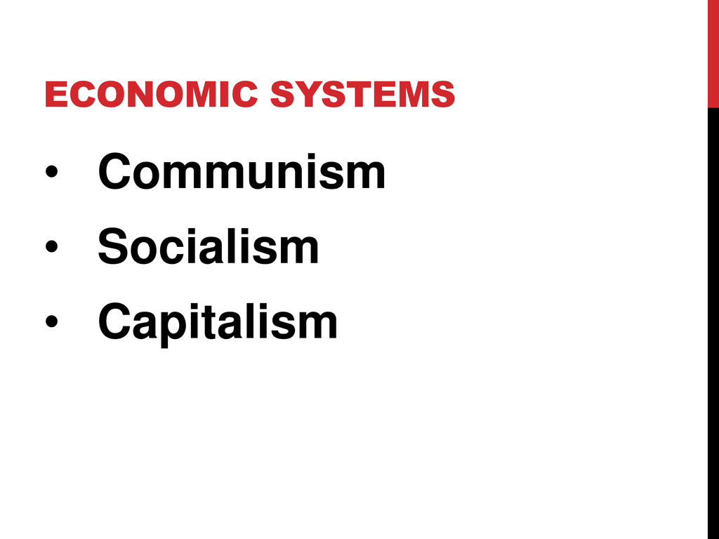 ECONOMIC SYSTEMS • Communism • Socialism • Capi...
