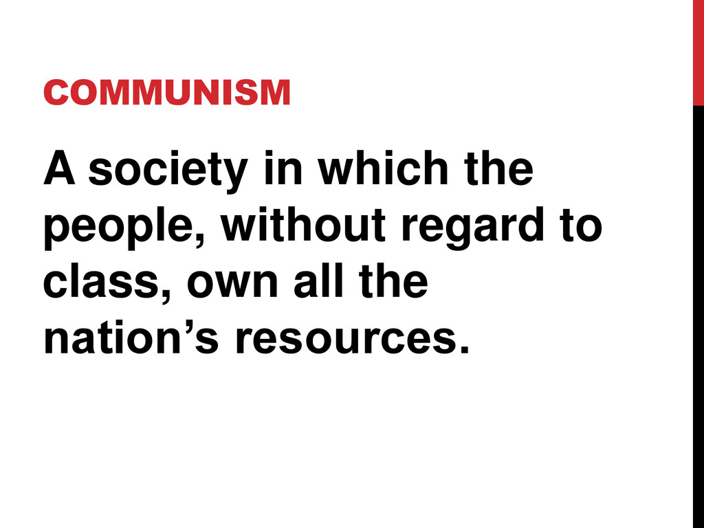 COMMUNISM A society in which the people, withou...