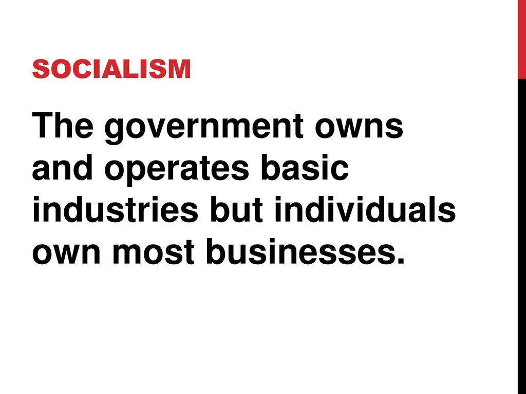 SOCIALISM The government owns and operates basi...