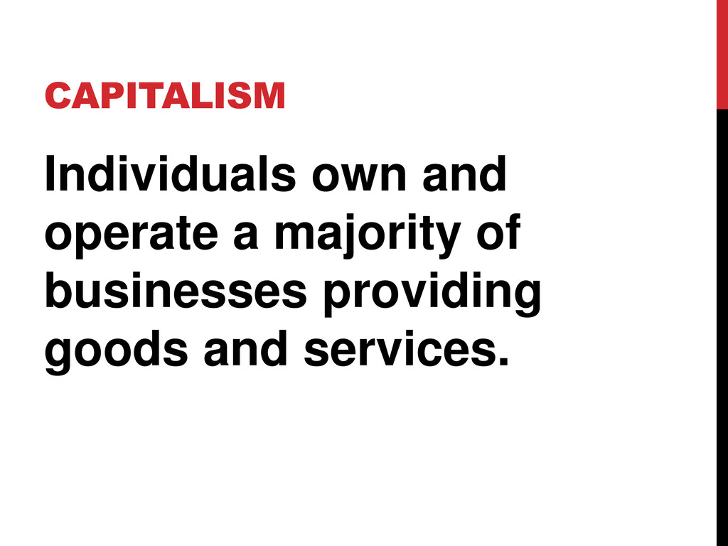 CAPITALISM Individuals own and operate a majori...