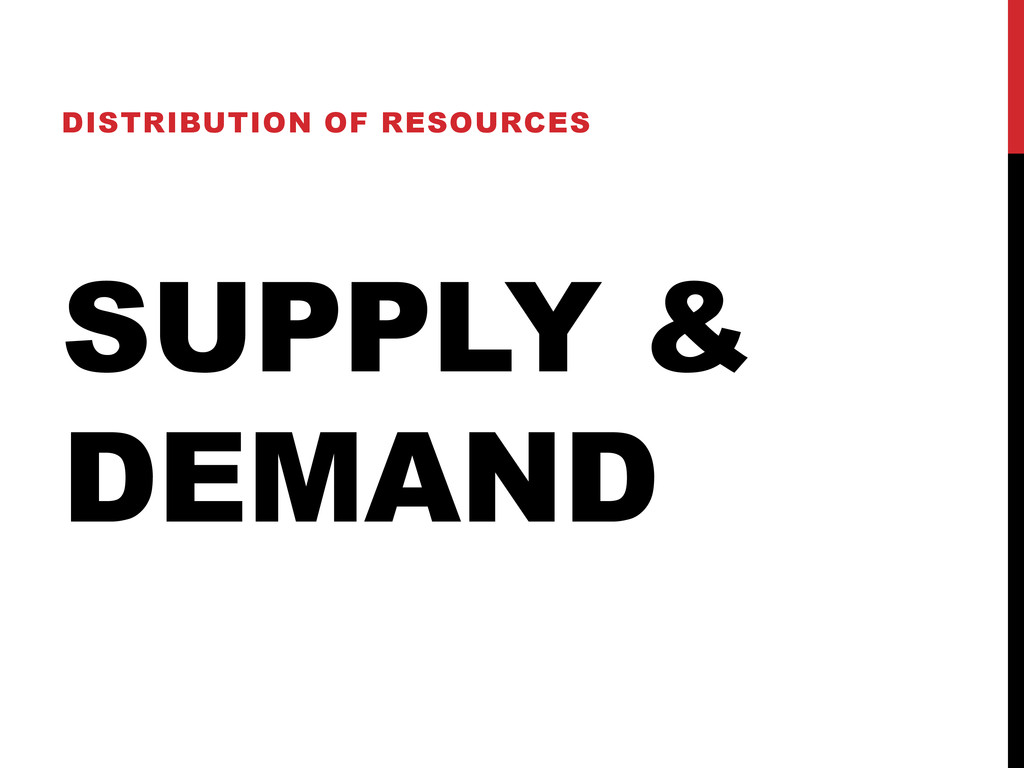 SUPPLY & DEMAND DISTRIBUTION OF RESOURCES