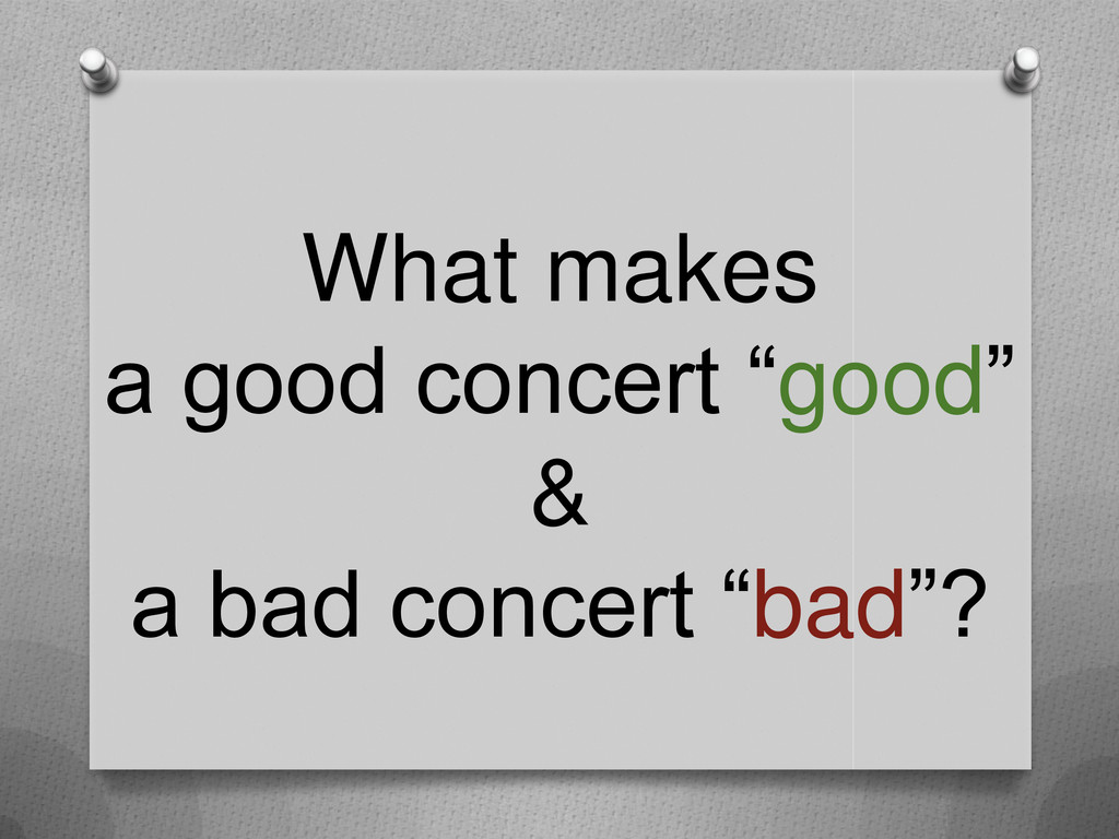 "What makes a good concert ""good"" & a bad concer..."