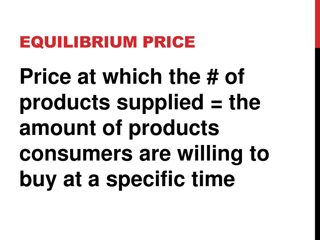 EQUILIBRIUM PRICE Price at which the # of produ...