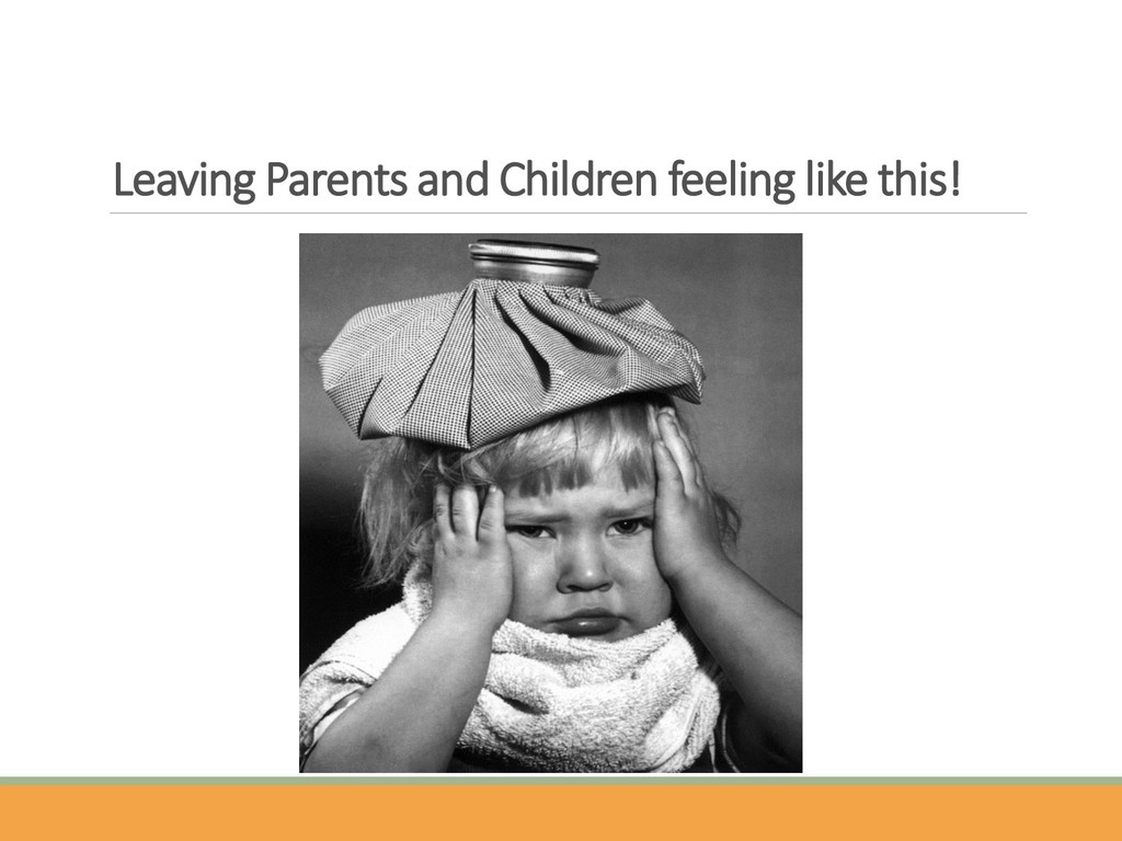 Leaving Parents and Children feeling like this!
