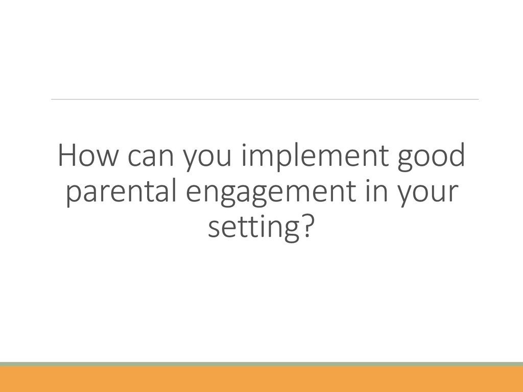 How can you implement good parental engagement ...