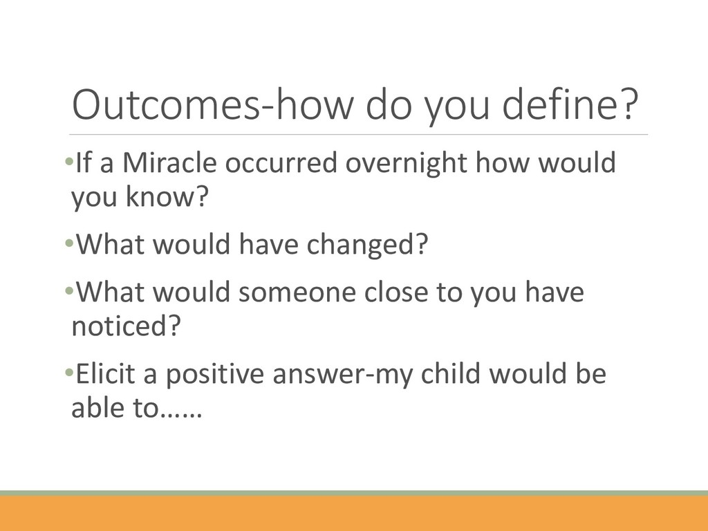 Outcomes-how do you define? •If a Miracle occur...
