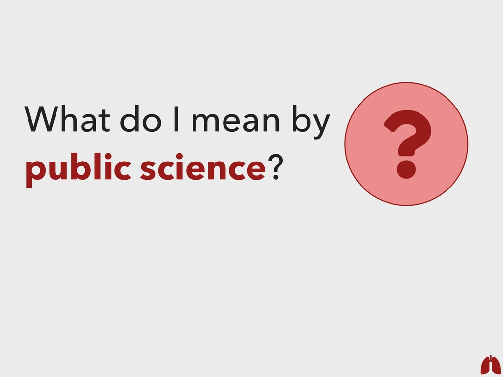 What do I mean by public science? ?