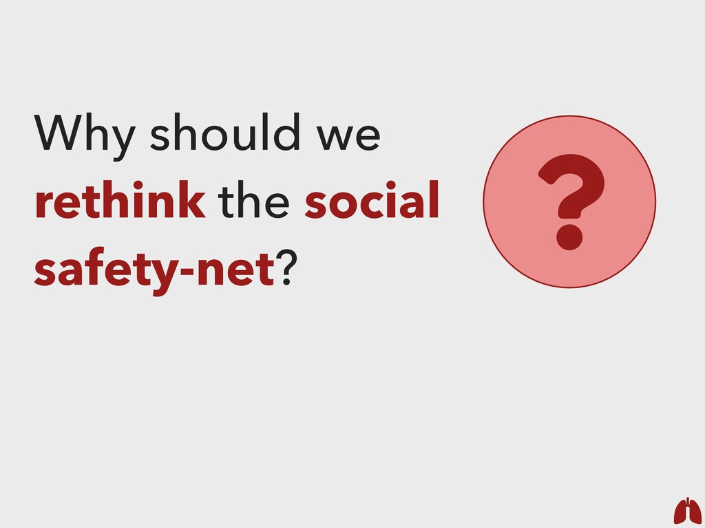 Why should we rethink the social safety-net? ?