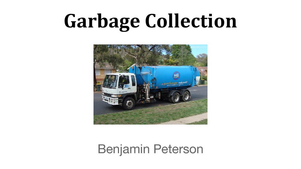 Garbage Collection Benjamin Peterson