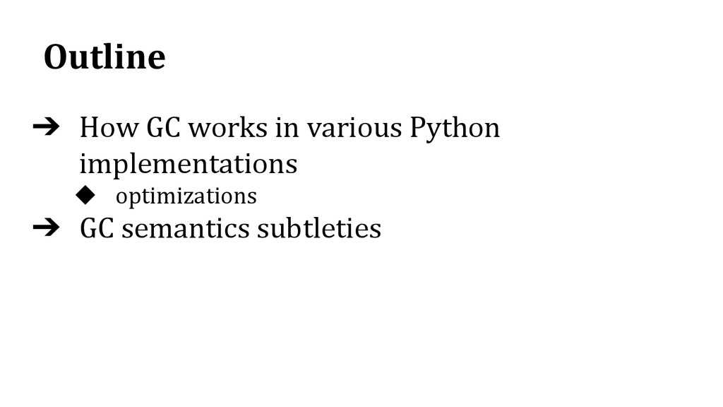 Outline ➔ How GC works in various Python implem...