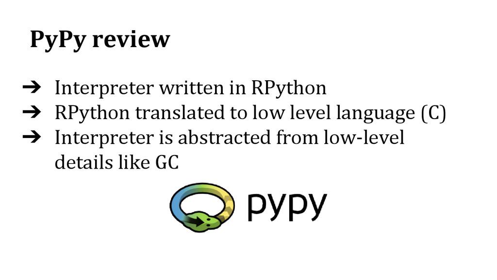 PyPy review ➔ Interpreter written in RPython ➔ ...