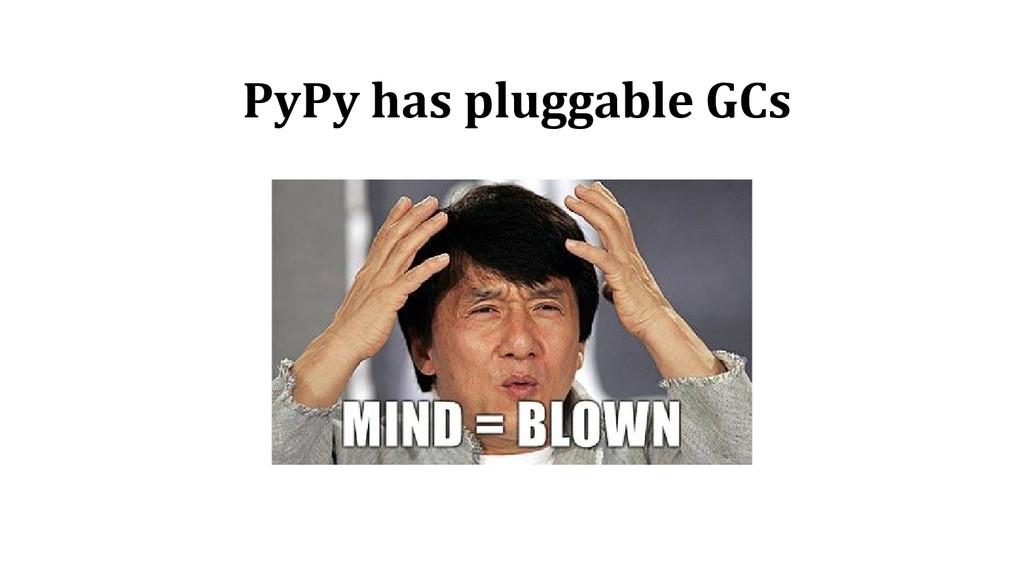 PyPy has pluggable GCs