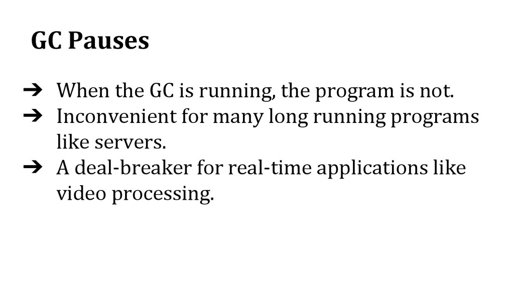 GC Pauses ➔ When the GC is running, the program...