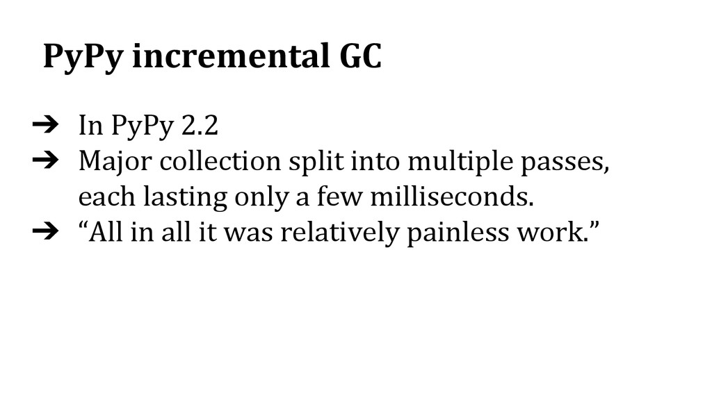 PyPy incremental GC ➔ In PyPy 2.2 ➔ Major colle...