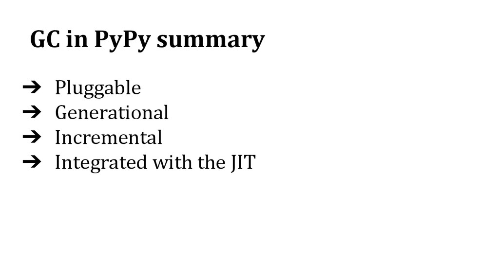 GC in PyPy summary ➔ Pluggable ➔ Generational ➔...