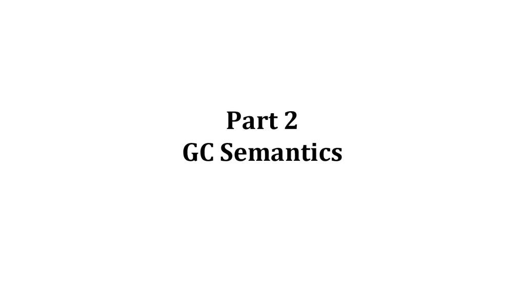 Part 2 GC Semantics