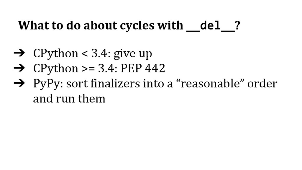 What to do about cycles with ? ➔ CPython < 3.4:...