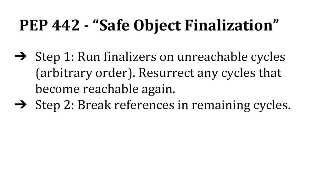 """PEP 442 - """"Safe Object Finalization"""" ➔ Step 1: ..."""
