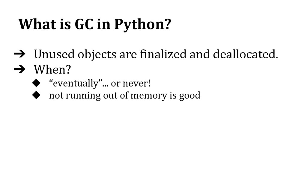 What is GC in Python? ➔ Unused objects are fina...