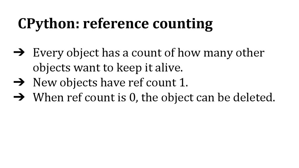 CPython: reference counting ➔ Every object has ...