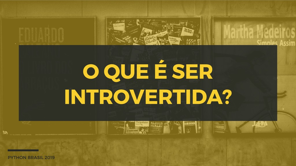 O QUE É SER INTROVERTIDA? PYTHON BRASIL 2019