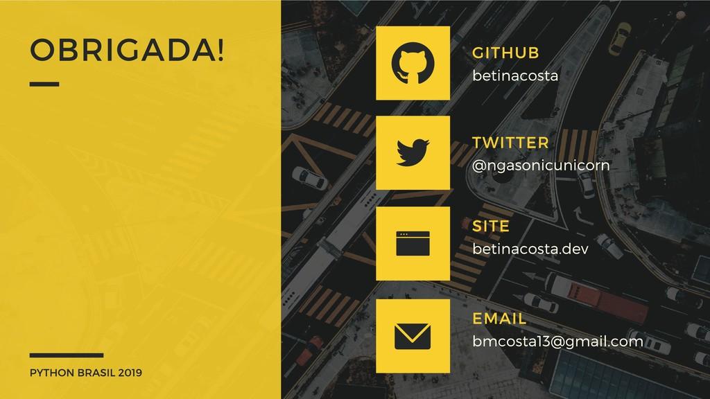 PYTHON BRASIL 2019 OBRIGADA! GITHUB betinacosta...