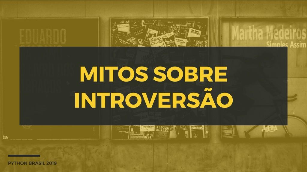 MITOS SOBRE INTROVERSÃO PYTHON BRASIL 2019