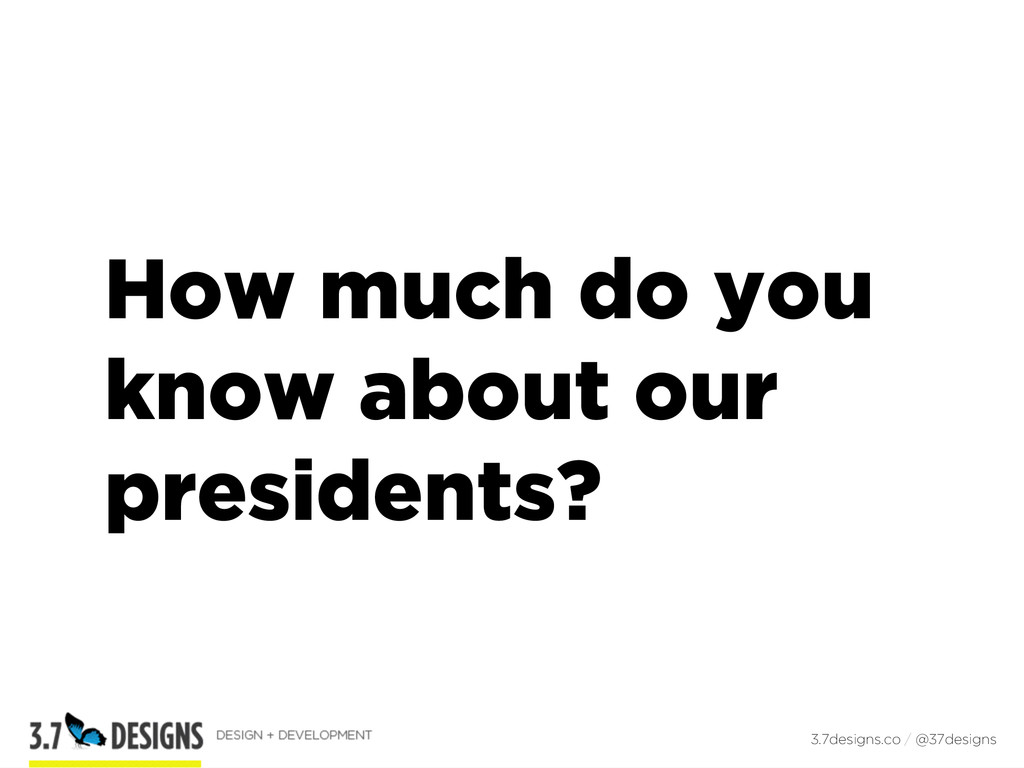 How much do you know about our presidents? 3.7d...