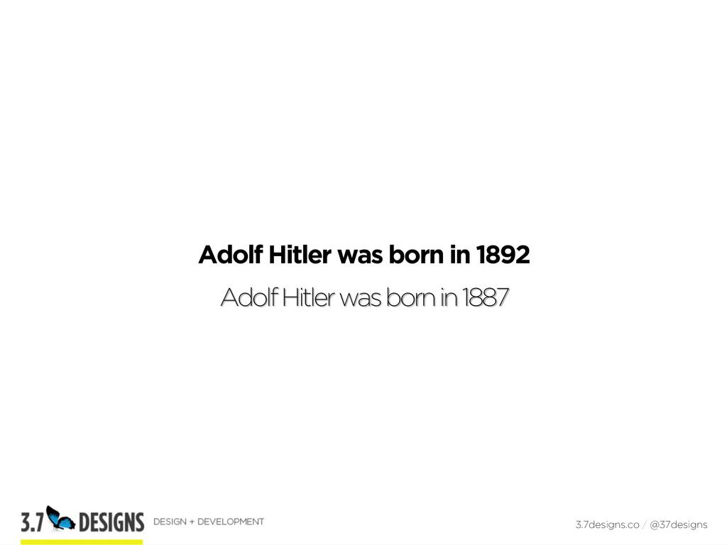Adolf Hitler was born in 1892 Adolf Hitler was ...