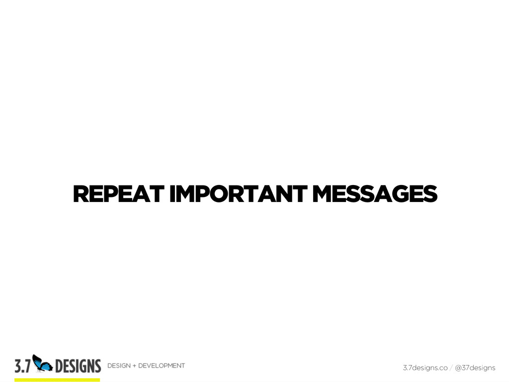 REPEAT IMPORTANT MESSAGES 3.7designs.co / @37de...