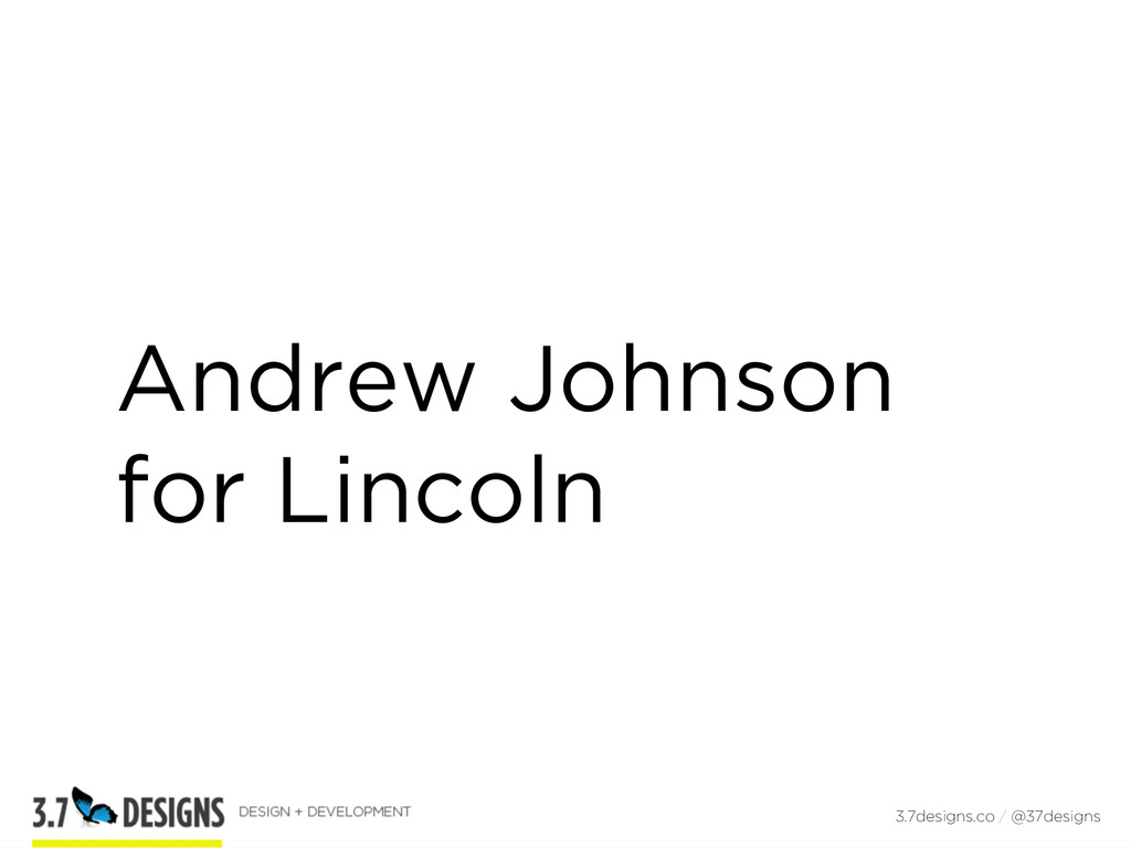 Andrew Johnson for Lincoln 3.7designs.co / @37d...