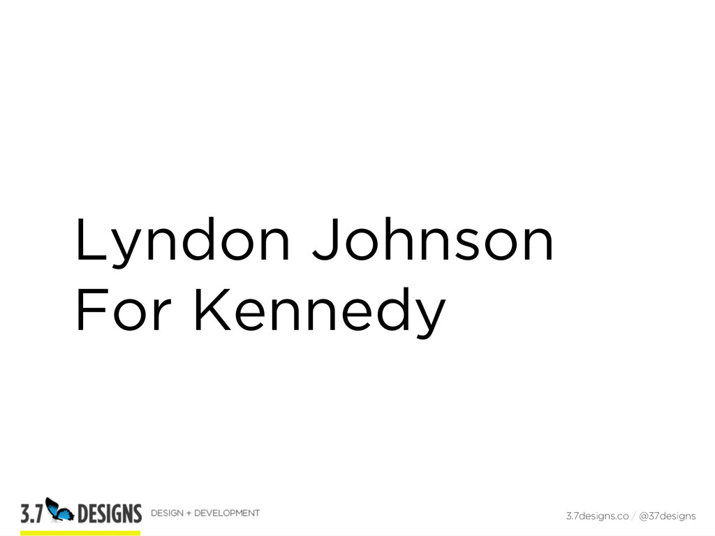 Lyndon Johnson For Kennedy 3.7designs.co / @37d...