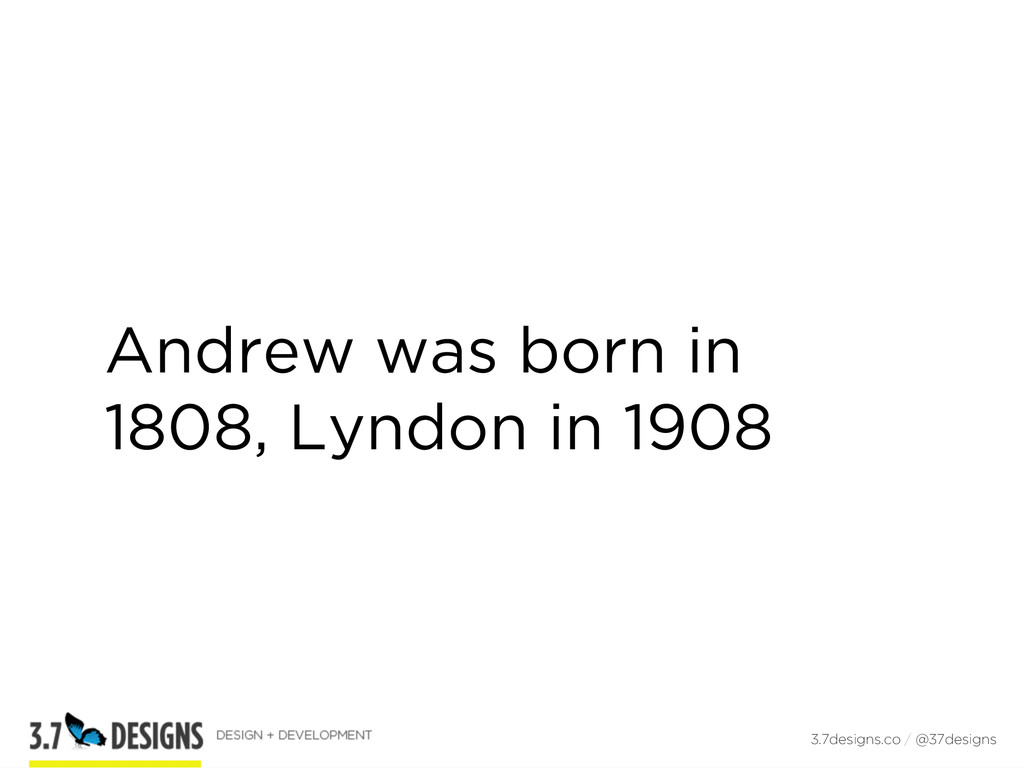 Andrew was born in 1808, Lyndon in 1908 3.7desi...