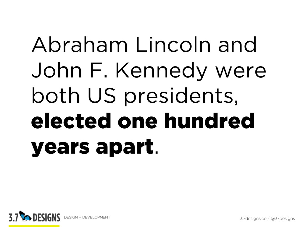 Abraham Lincoln and John F. Kennedy were both U...