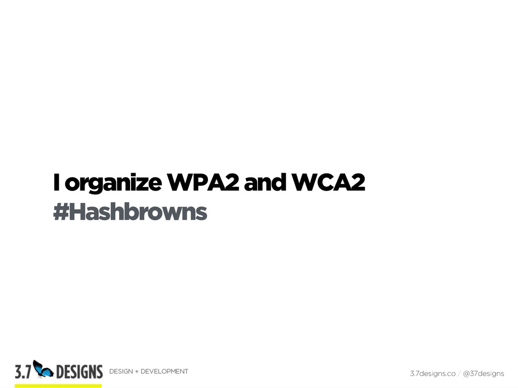 I organize WPA2 and WCA2 #Hashbrowns 3.7designs...